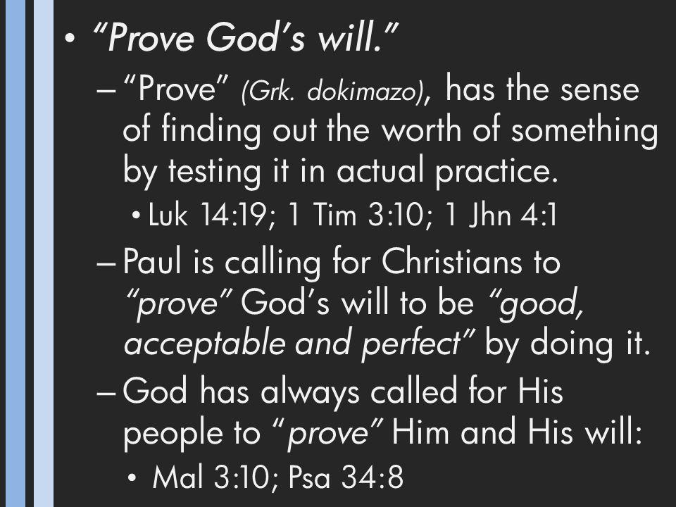 Prove God's will. – Prove (Grk.