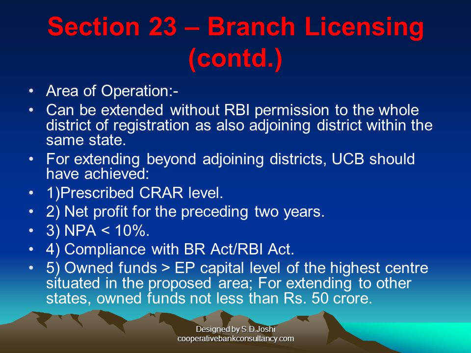 Designed by S.D.Joshi cooperativebankconsultancy.com Section 23 – Branch Licensing (contd.) Annual Action Plan for branch expansion For eligibility, U