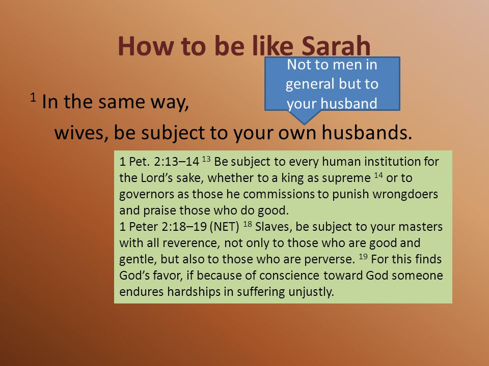 How to be like Sarah 1 In the same way, wives, be subject to your own husbands.