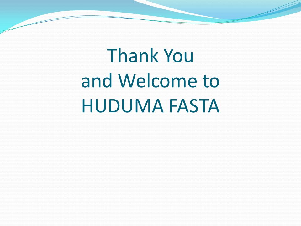 Thank You and Welcome to HUDUMA FASTA