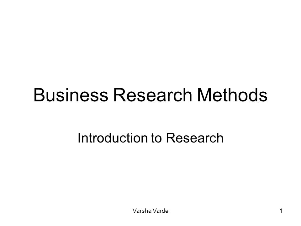 Varsha Varde1 Business Research Methods Introduction to Research