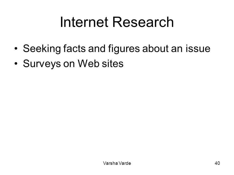 Varsha Varde40 Internet Research Seeking facts and figures about an issue Surveys on Web sites