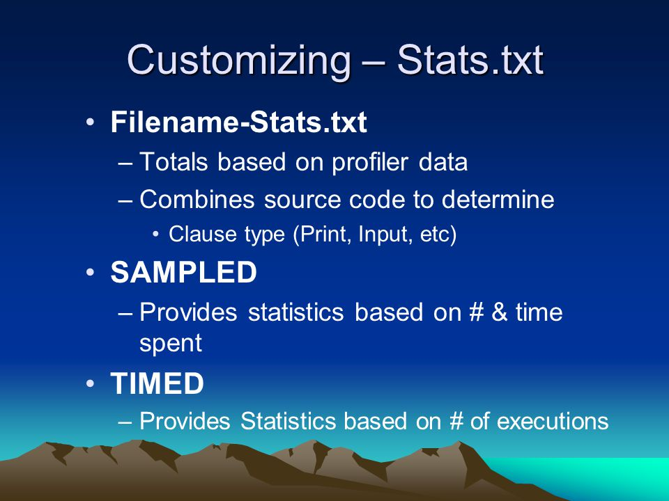 Customizing – Stats.txt Filename-Stats.txt –Totals based on profiler data –Combines source code to determine Clause type (Print, Input, etc) SAMPLED –