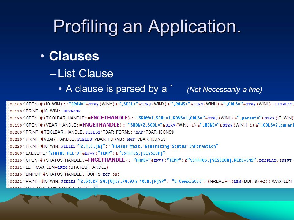 Profiling an Application. Clauses –List Clause A clause is parsed by a ` (Not Necessarily a line)