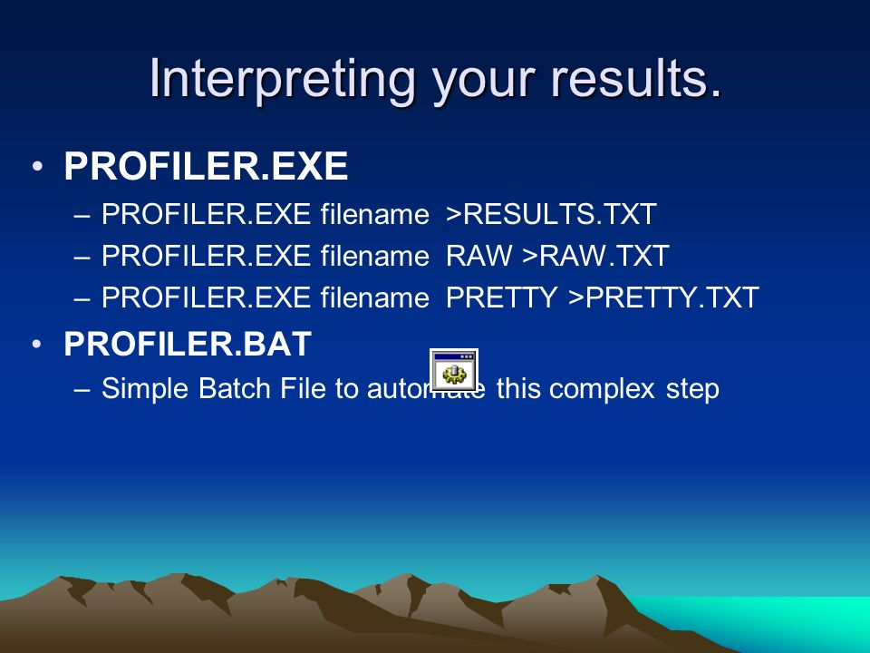 Interpreting your results. PROFILER.EXE –PROFILER.EXE filename >RESULTS.TXT –PROFILER.EXE filename RAW >RAW.TXT –PROFILER.EXE filename PRETTY >PRETTY.