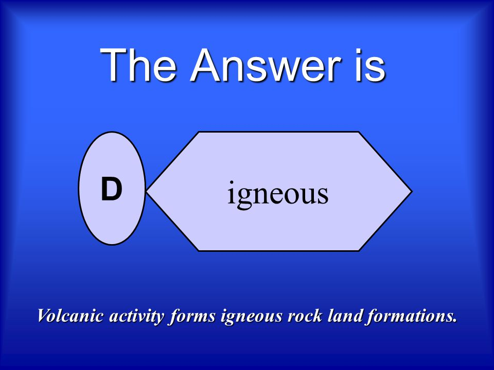 Who Wants To Be A Scientist ? This landform consists primarily of what type of rock? fossil sedimentary metamorphic igneous A B C D Next question plea