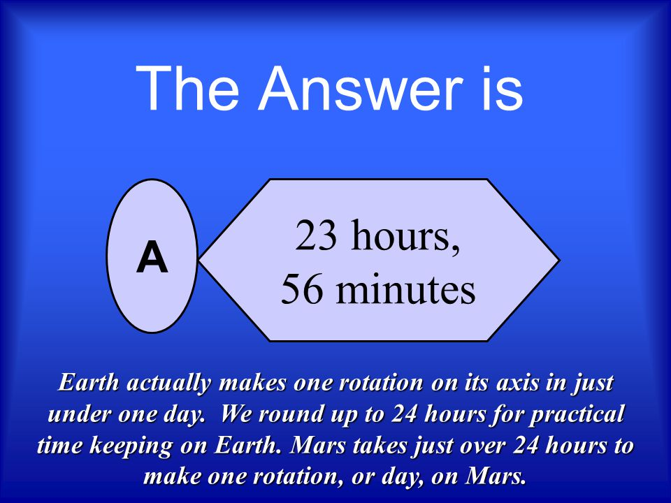 The spinning motion of Earth is called rotation. Exactly how long does it take the Earth to complete one rotation on it axis? 23 hours, 56 minutes 356