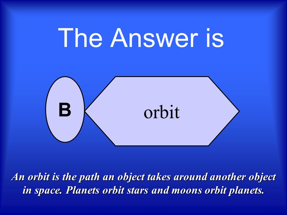 What is the path of Earth's revolution around the Sun called? rotation orbit trek journey A B C D Who Wants To Be A Scientist ? Next question,