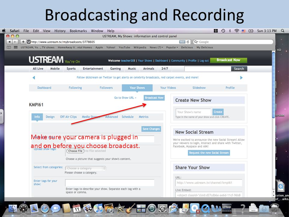 Broadcasting and Recording Make sure your camera is plugged in and on before you choose broadcast.