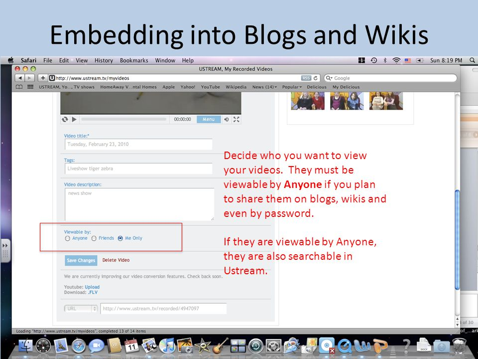 Embedding into Blogs and Wikis Decide who you want to view your videos.