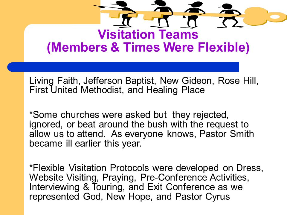 Visitation Teams (Members & Times Were Flexible) Living Faith, Jefferson Baptist, New Gideon, Rose Hill, First United Methodist, and Healing Place *Some churches were asked but they rejected, ignored, or beat around the bush with the request to allow us to attend.
