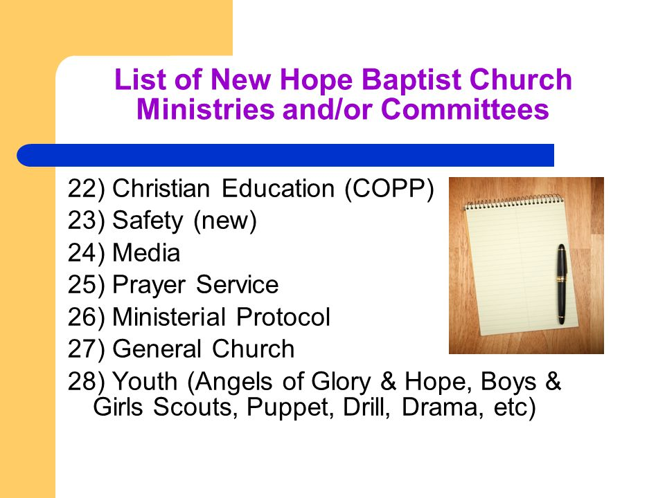 List of New Hope Baptist Church Ministries and/or Committees 22) Christian Education (COPP) 23) Safety (new) 24) Media 25) Prayer Service 26) Minister