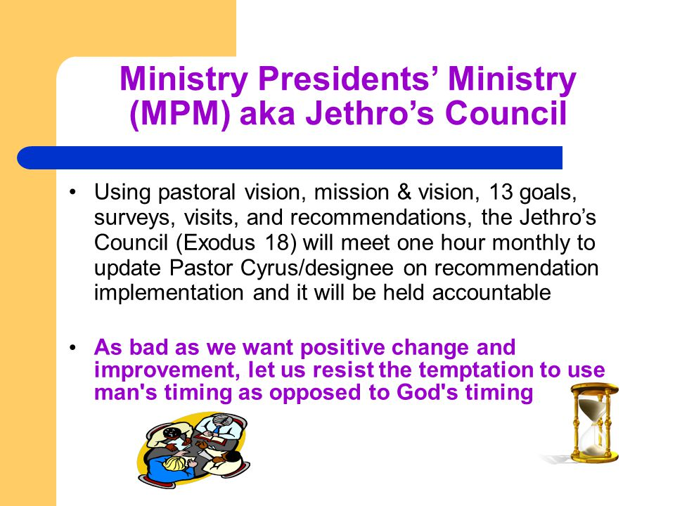 Ministry Presidents' Ministry (MPM) aka Jethro's Council Using pastoral vision, mission & vision, 13 goals, surveys, visits, and recommendations, the