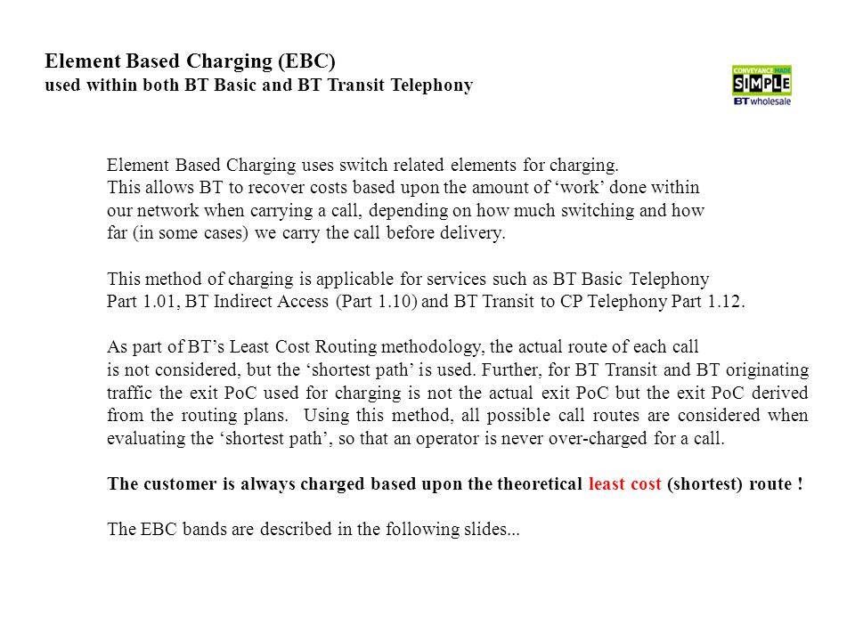 Element Based Charging (EBC) used within both BT Basic and BT Transit Telephony Element Based Charging uses switch related elements for charging.
