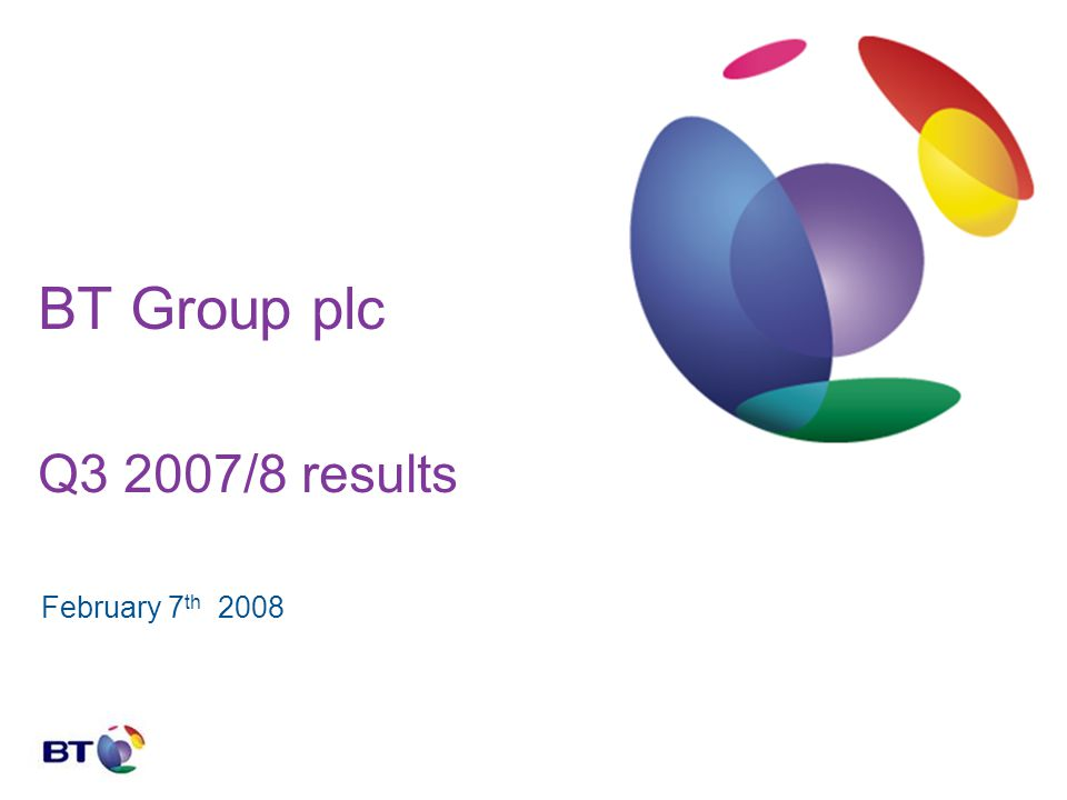BT Group plc Q3 2007/8 results February 7 th 2008
