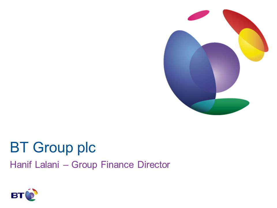 BT Group plc Hanif Lalani – Group Finance Director