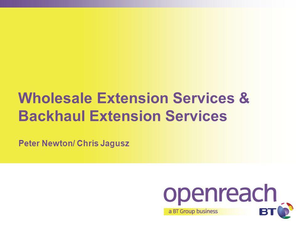 Wholesale Extension Services & Backhaul Extension Services Peter Newton/ Chris Jagusz