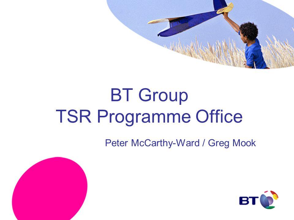 BT Group TSR Programme Office Peter McCarthy-Ward / Greg Mook