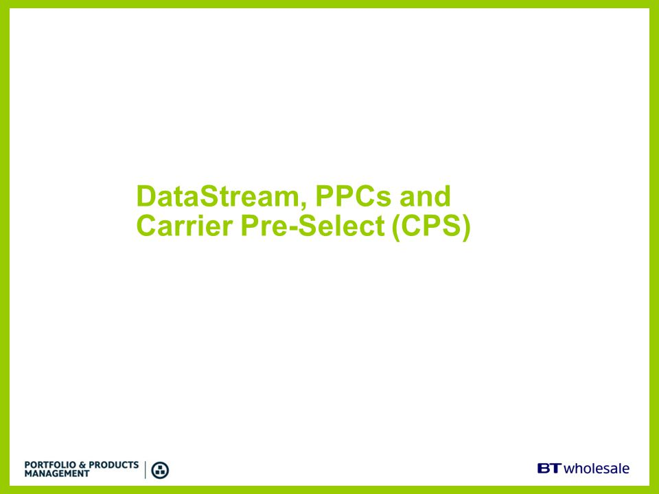 DataStream, PPCs and Carrier Pre-Select (CPS)
