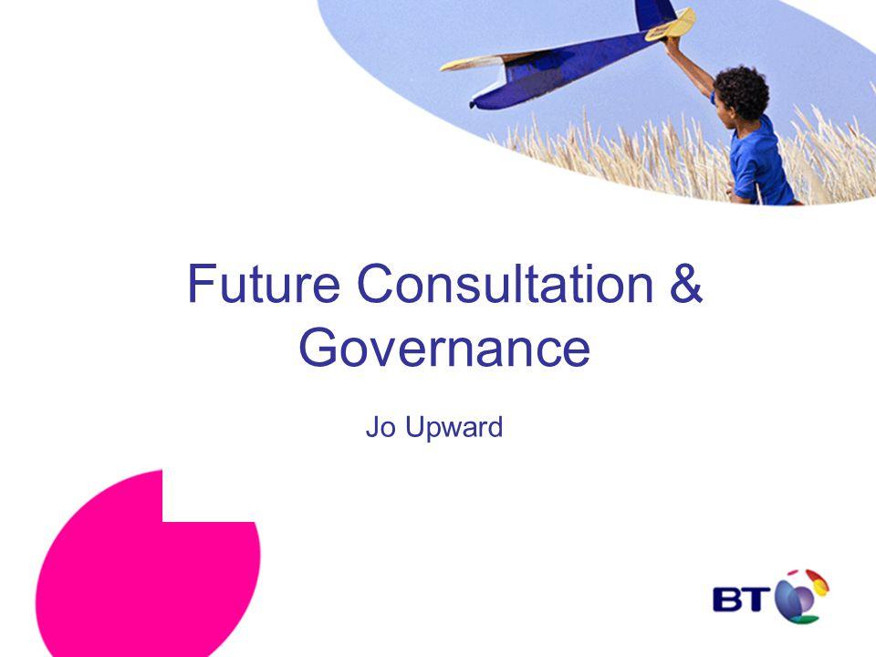 Future Consultation & Governance Jo Upward