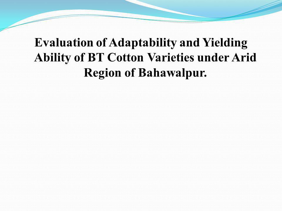 Evaluation of Adaptability and Yielding Ability of BT Cotton Varieties under Arid Region of Bahawalpur.
