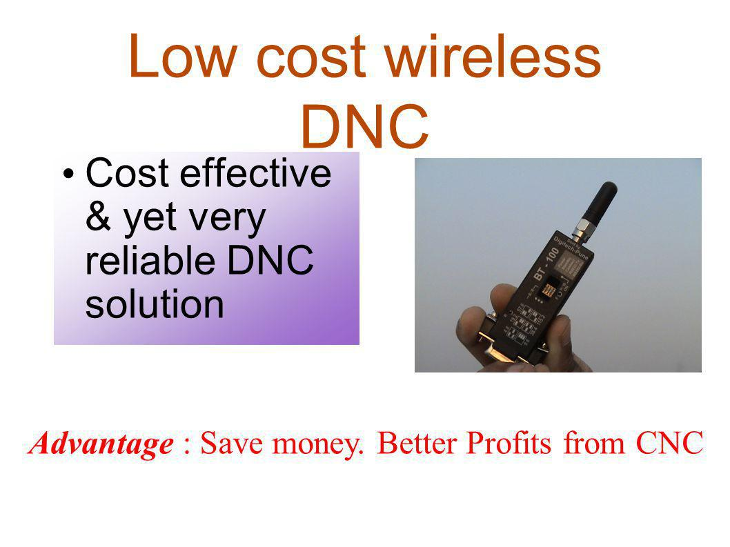 Low cost wireless DNC Cost effective & yet very reliable DNC solution Advantage : Save money. Better Profits from CNC