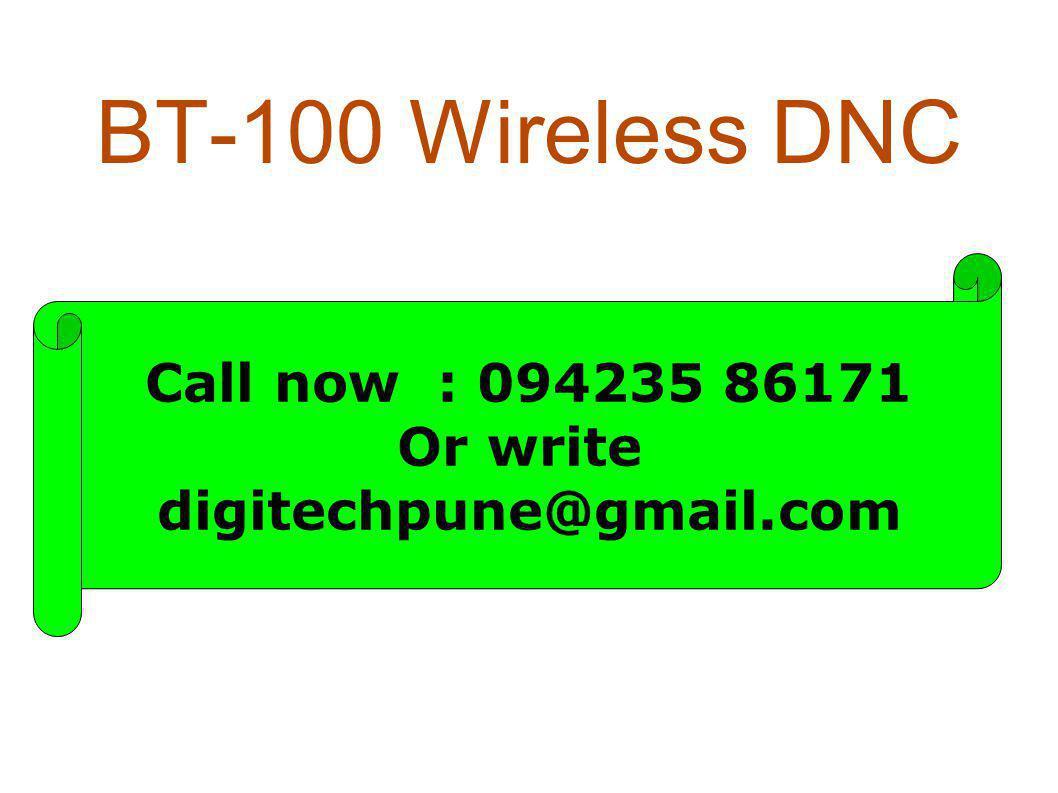 BT-100 Wireless DNC Call now : 094235 86171 Or write digitechpune@gmail.com