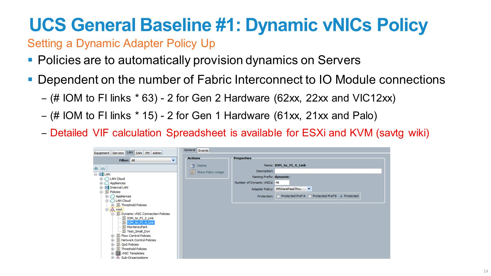 UCS General Baseline #1: Dynamic vNICs Policy  Policies are to automatically provision dynamics on Servers  Dependent on the number of Fabric Interc
