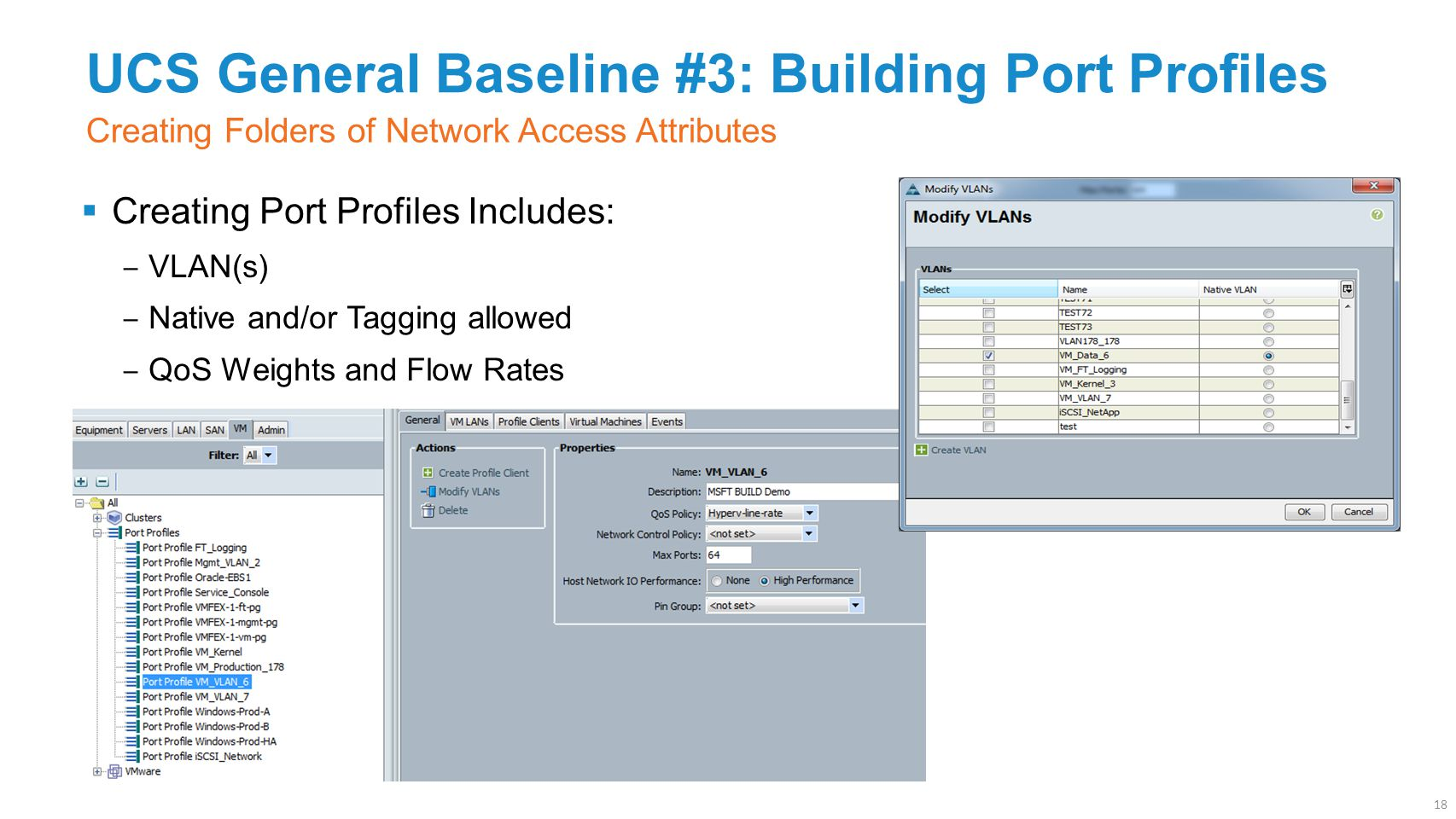 UCS General Baseline #3: Building Port Profiles  Creating Port Profiles Includes: ‒ VLAN(s) ‒ Native and/or Tagging allowed ‒ QoS Weights and Flow Ra