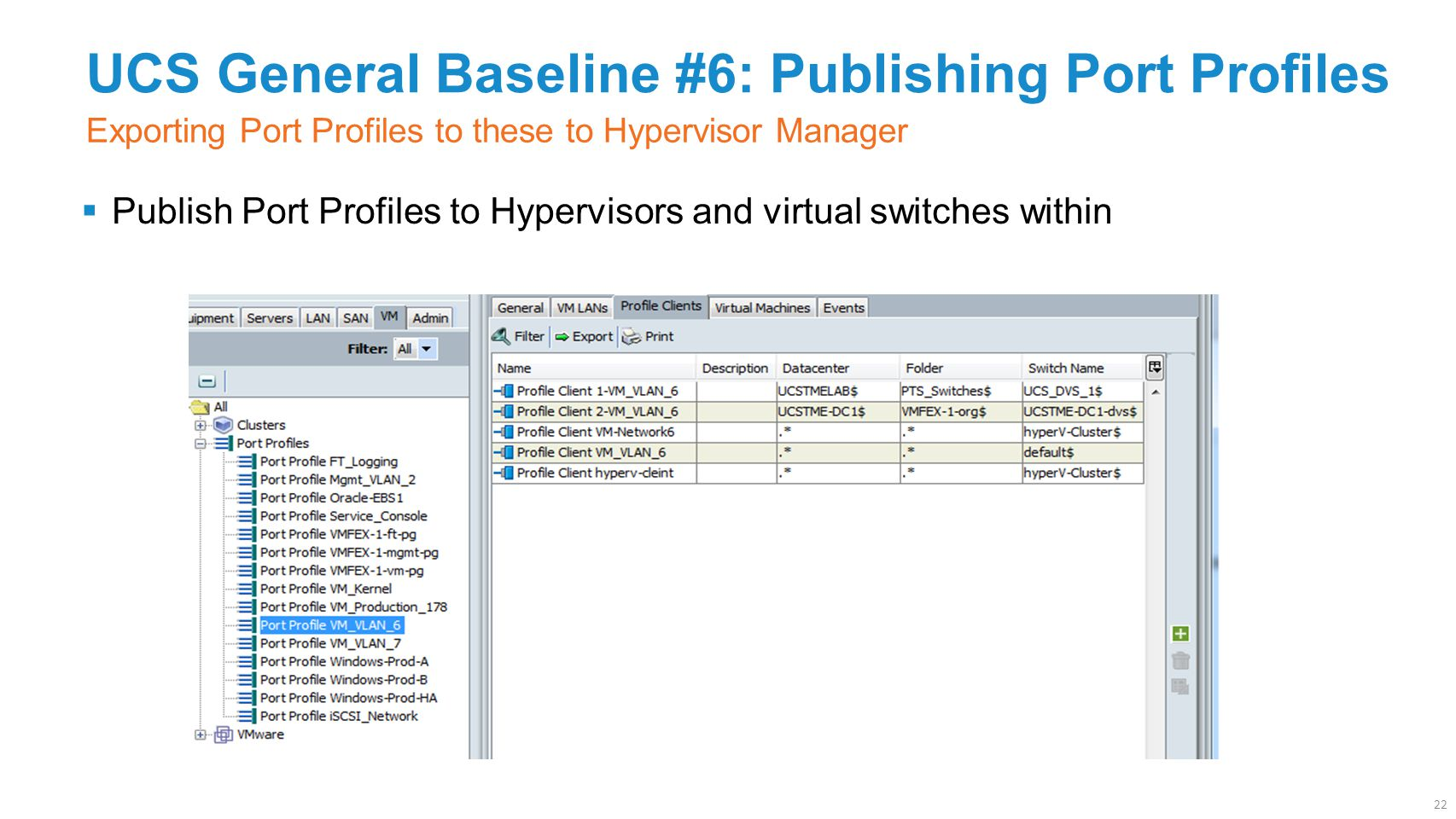 UCS General Baseline #6: Publishing Port Profiles  Publish Port Profiles to Hypervisors and virtual switches within Exporting Port Profiles to these