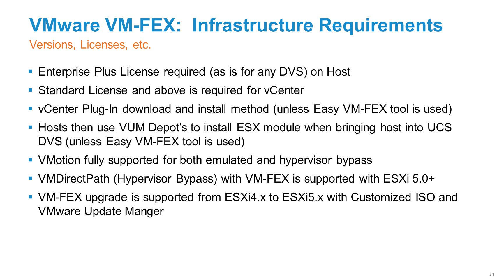 VMware VM-FEX: Infrastructure Requirements  Enterprise Plus License required (as is for any DVS) on Host  Standard License and above is required for