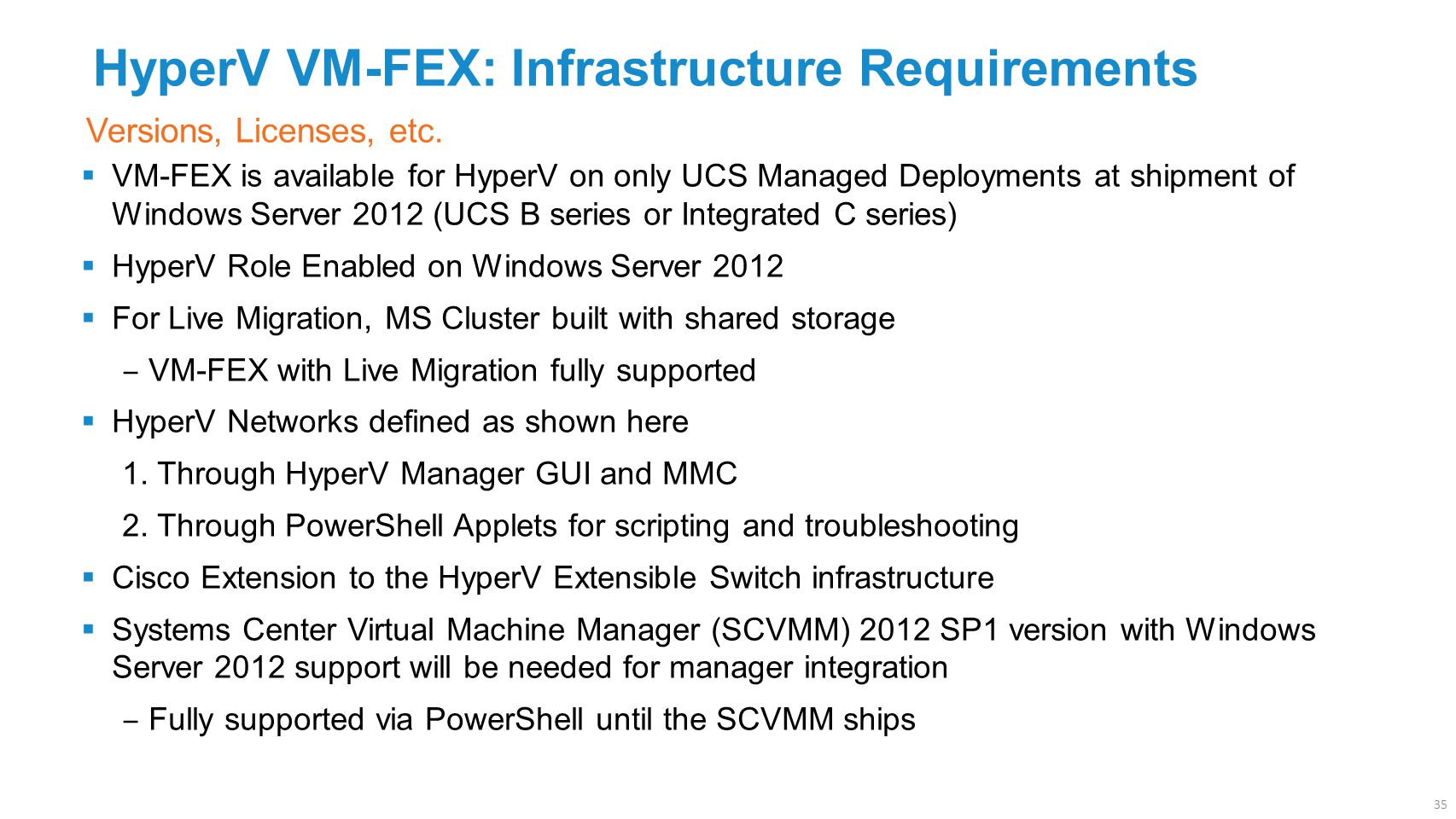  VM-FEX is available for HyperV on only UCS Managed Deployments at shipment of Windows Server 2012 (UCS B series or Integrated C series)  HyperV Rol