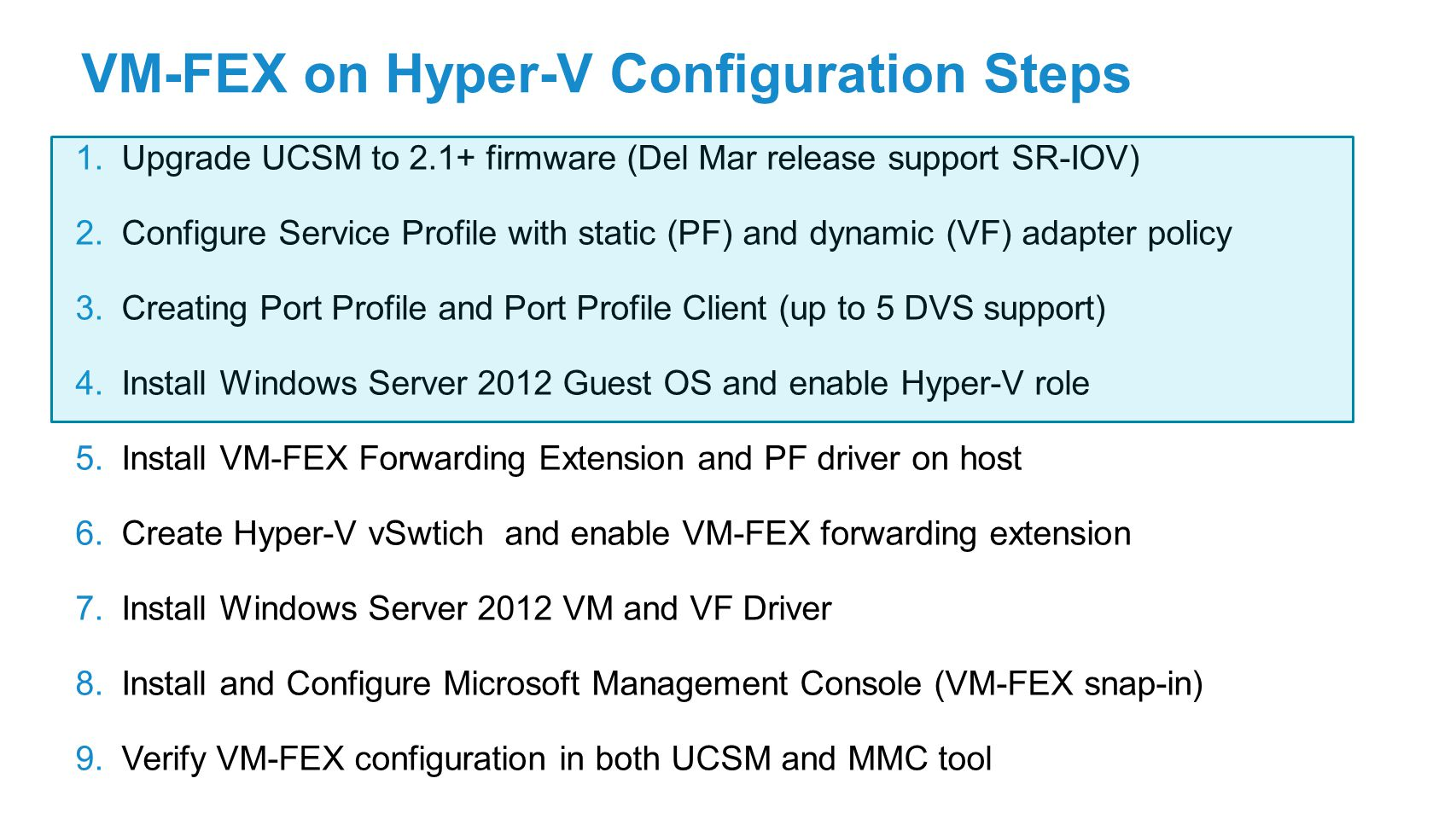 VM-FEX on Hyper-V Configuration Steps 1.Upgrade UCSM to 2.1+ firmware (Del Mar release support SR-IOV) 2.Configure Service Profile with static (PF) an