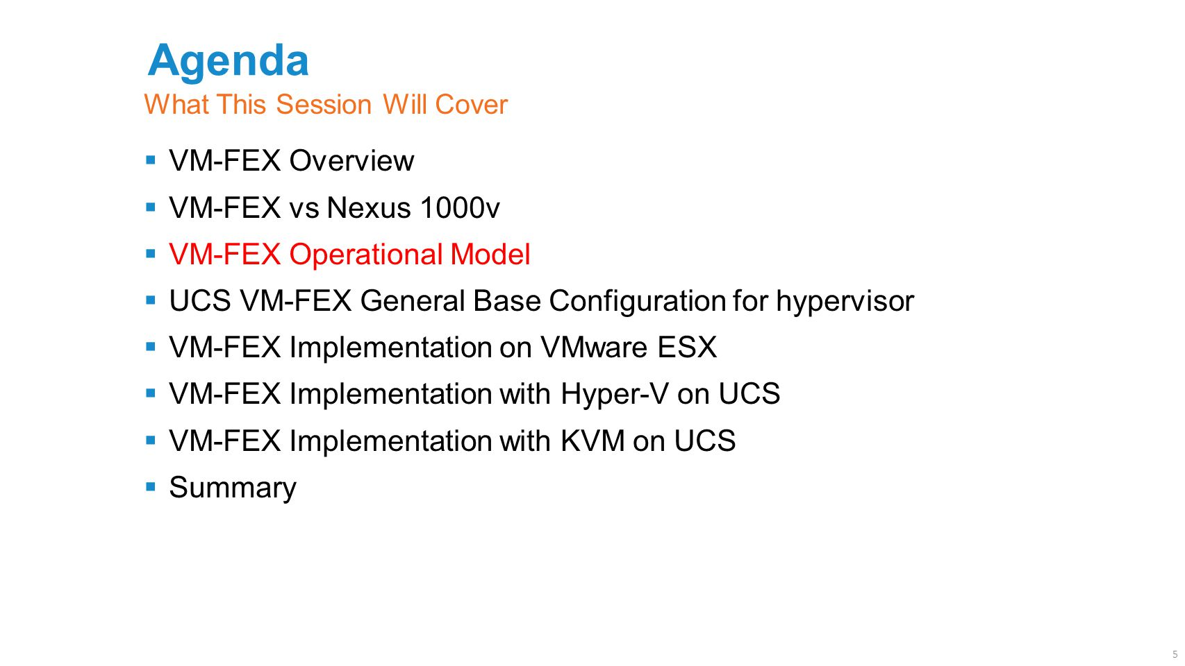 Agenda  VM-FEX Overview  VM-FEX vs Nexus 1000v  VM-FEX Operational Model  UCS VM-FEX General Base Configuration for hypervisor  VM-FEX Implementa