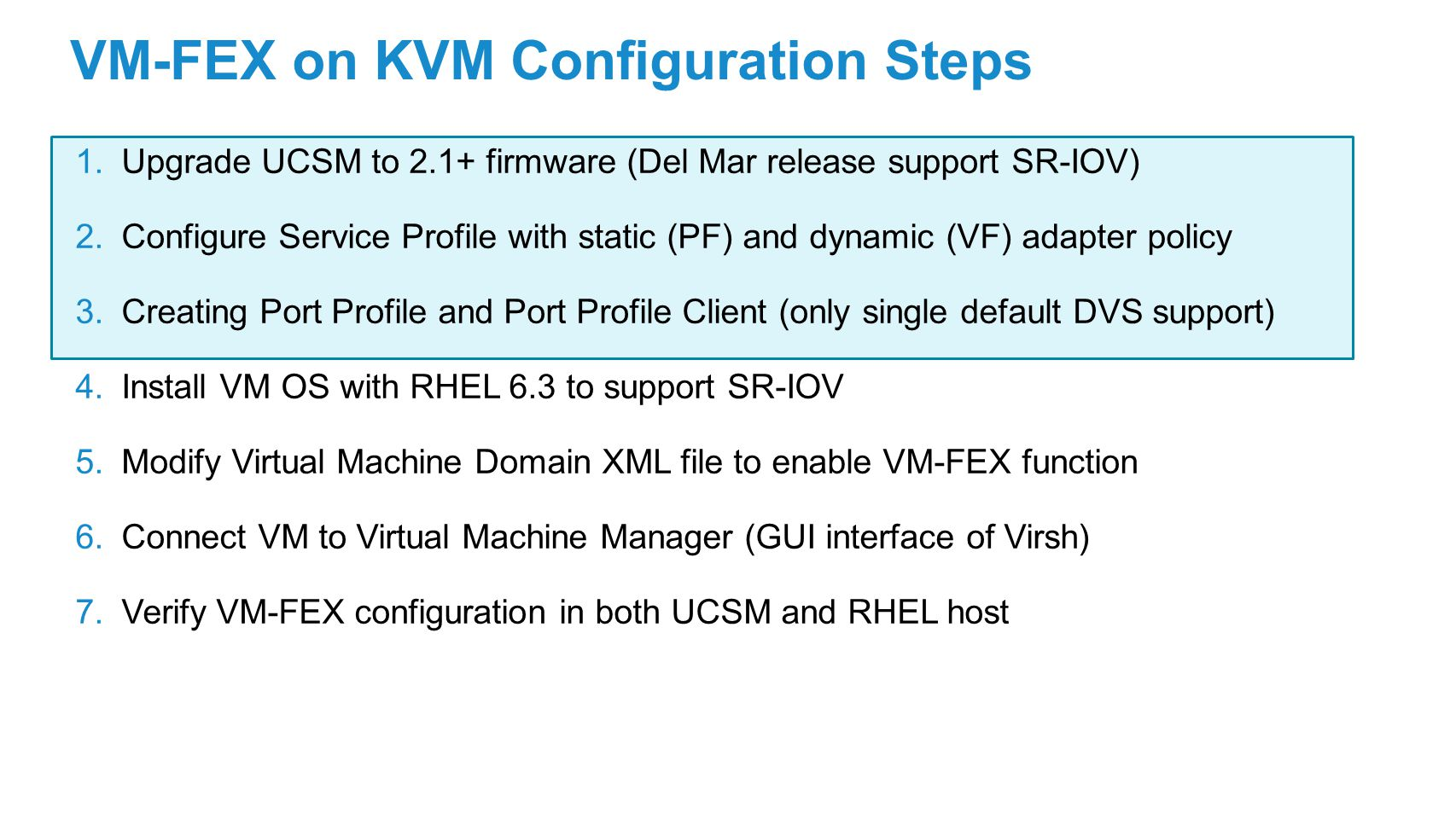 VM-FEX on KVM Configuration Steps 1.Upgrade UCSM to 2.1+ firmware (Del Mar release support SR-IOV) 2.Configure Service Profile with static (PF) and dy