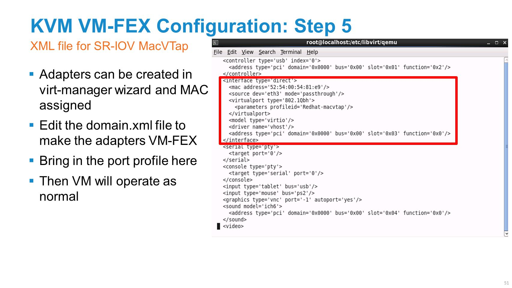 KVM VM-FEX Configuration: Step 5  Adapters can be created in virt-manager wizard and MAC assigned  Edit the domain.xml file to make the adapters VM-