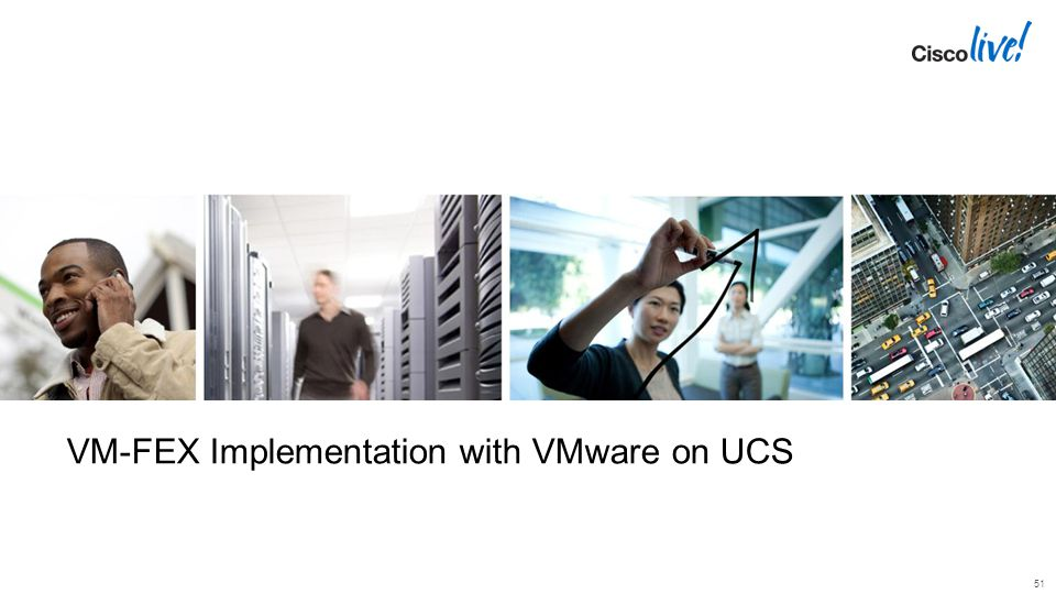 VM-FEX Implementation with VMware on UCS 51