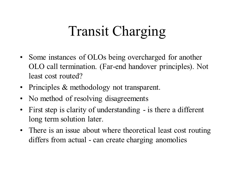 Transit Charging Some instances of OLOs being overcharged for another OLO call termination.