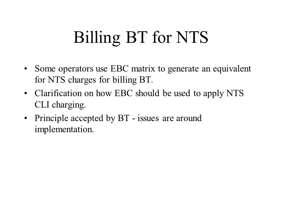 Billing BT for NTS Some operators use EBC matrix to generate an equivalent for NTS charges for billing BT.