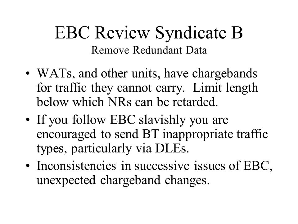 EBC Review Syndicate B Remove Redundant Data WATs, and other units, have chargebands for traffic they cannot carry.