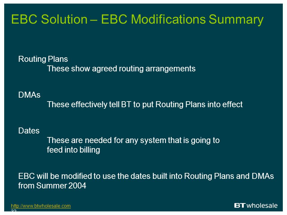 http://www.btwholesale.com http://www.btwholesale.com 32 EBC Solution – EBC Modifications Summary Routing Plans These show agreed routing arrangements