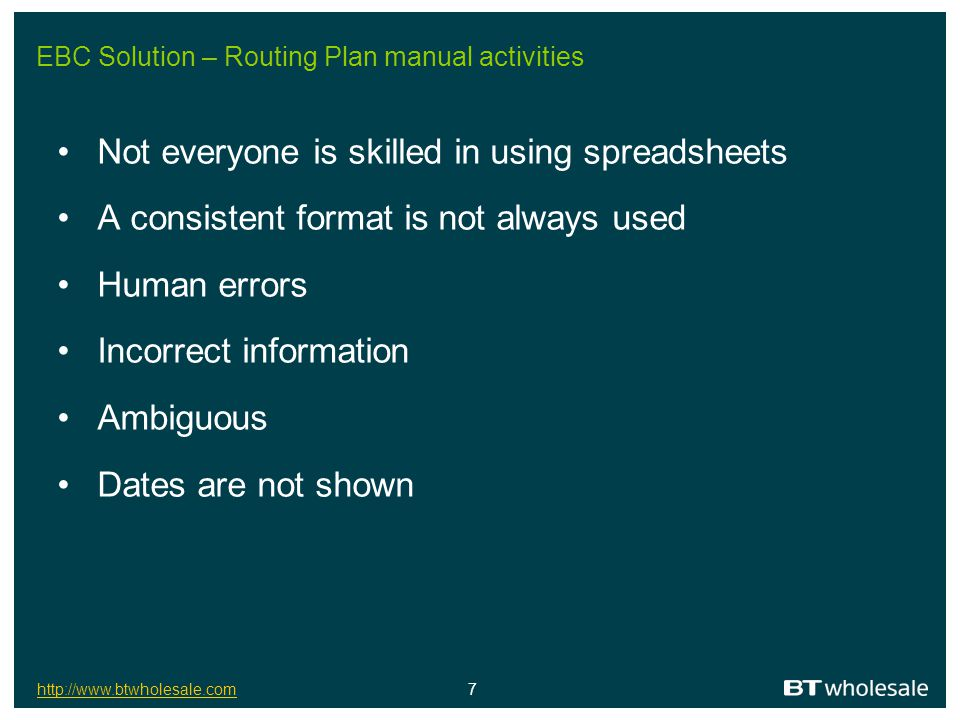 http://www.btwholesale.comhttp://www.btwholesale.com 7 EBC Solution – Routing Plan manual activities Not everyone is skilled in using spreadsheets A c