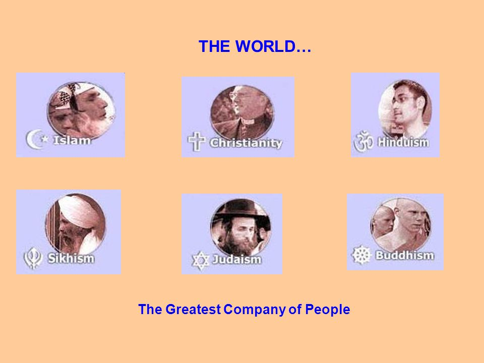 THE WORLD… The Greatest Company of People