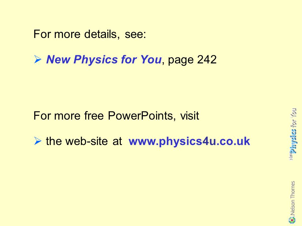 For more details, see:  New Physics for You, page 242 For more free PowerPoints, visit  the web-site at www.physics4u.co.uk