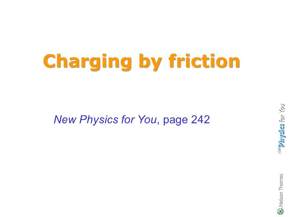 Charging by friction New Physics for You, page 242