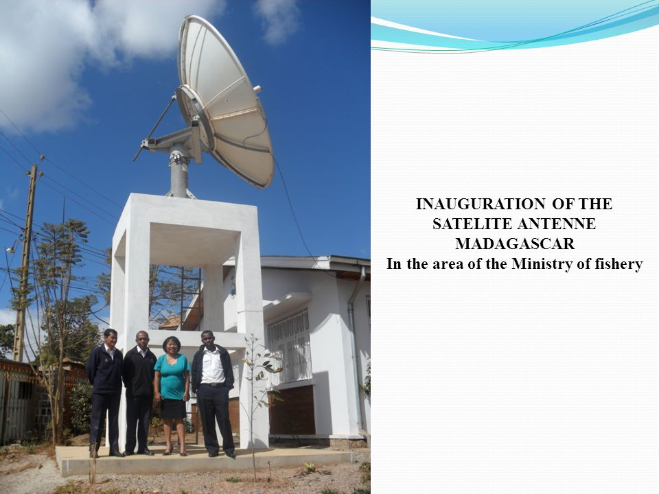 INAUGURATION OF THE SATELITE ANTENNE MADAGASCAR In the area of the Ministry of fishery
