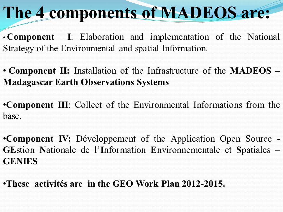 The 4 components of MADEOS are: Component I: Elaboration and implementation of the National Strategy of the Environmental and spatial Information.