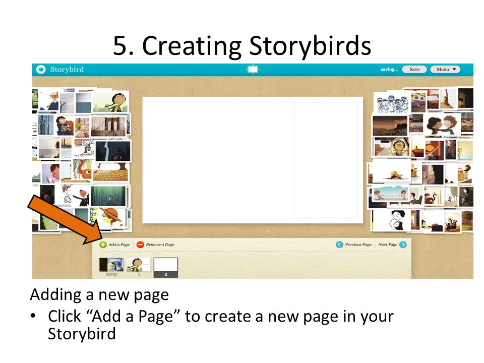 "5. Creating Storybirds Adding a new page Click ""Add a Page"" to create a new page in your Storybird"
