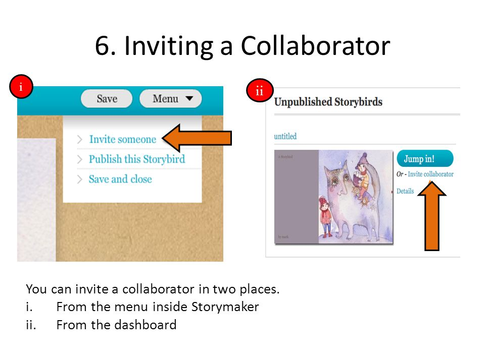 6. Inviting a Collaborator You can invite a collaborator in two places. i.From the menu inside Storymaker ii.From the dashboard i ii
