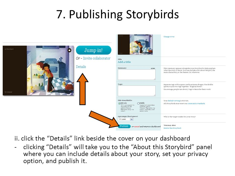 "7. Publishing Storybirds ii. click the ""Details"" link beside the cover on your dashboard - clicking ""Details"" will take you to the ""About this Storybi"